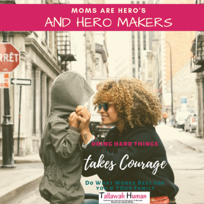 Moms are heroes and hero makers. It takes courage to make hard designs.